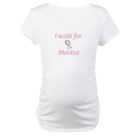 I walk for Maritza Maternity T-Shirt