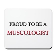 Proud to be a Muscologist Mousepad