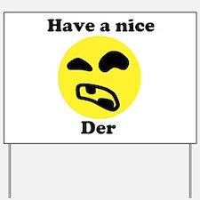 Have a nice Der - Yard Sign