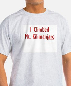 I Climbed Mt. Kilimanjaro - Ash Grey T-Shirt