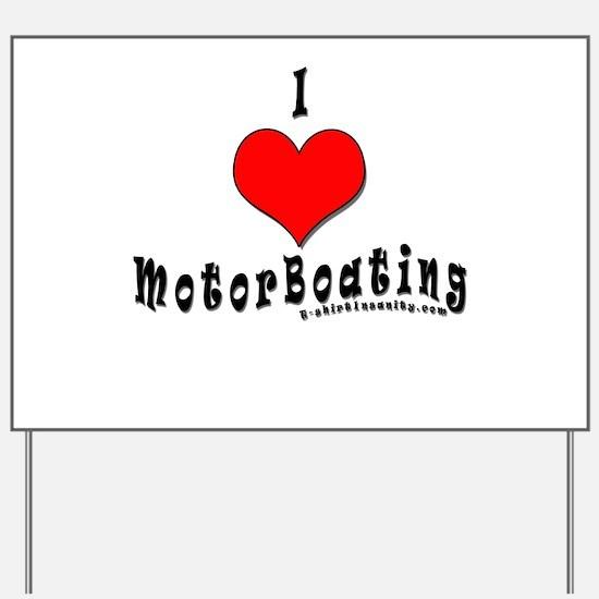 I Love MotorBoating Yard Sign