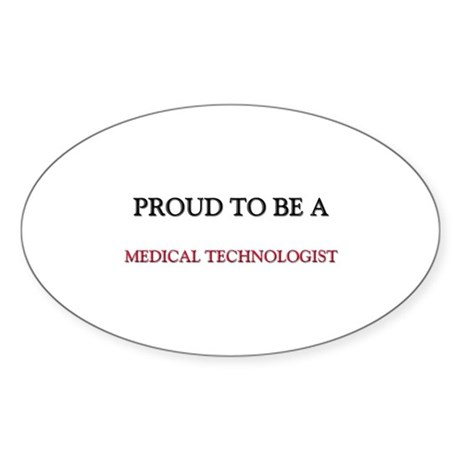 Proud to be a Medical Technologist Oval Sticker