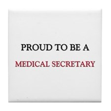 Proud to be a Medical Secretary Tile Coaster
