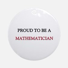 Proud to be a Mathematician Ornament (Round)