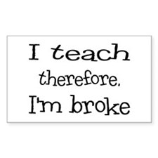 I Teach, I'm Broke Decal