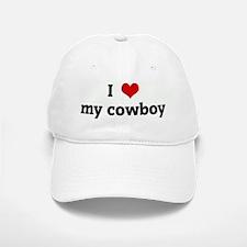 I Love my cowboy Baseball Baseball Cap