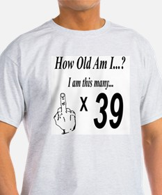 how old am I 39 T-Shirt