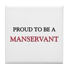 Proud to be a Manservant Tile Coaster