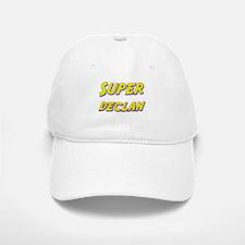 Super declan Baseball Baseball Cap