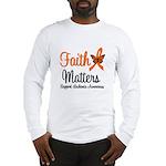 Leukemia: Faith Matters Long Sleeve T-Shirt