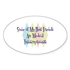 Medical Transcriptionists Friends Oval Decal