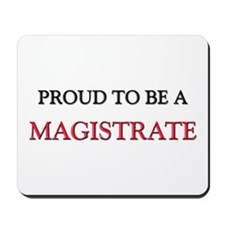 Proud to be a Magistrate Mousepad