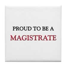 Proud to be a Magistrate Tile Coaster
