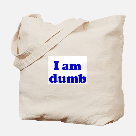 I am dumb Tote Bag