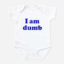 I am dumb Infant Bodysuit