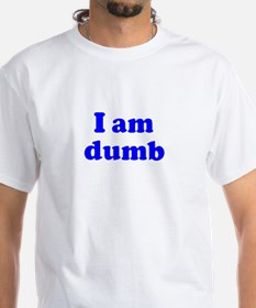 I am dumb Shirt
