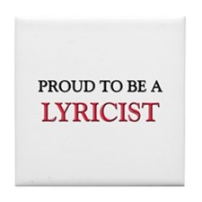 Proud to be a Lyricist Tile Coaster