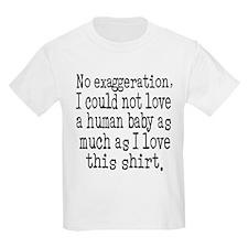 No Exaggeration... T-Shirt