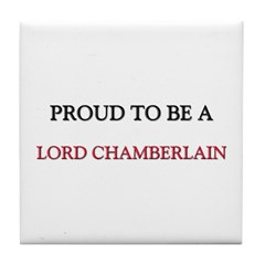 Proud to be a Lord Chamberlain Tile Coaster