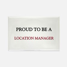 Proud to be a Location Manager Rectangle Magnet