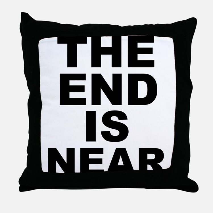 THE END IS NEAR Throw Pillow