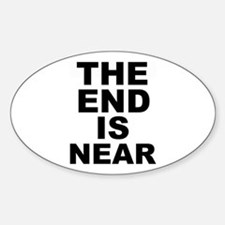 THE END IS NEAR Oval Decal