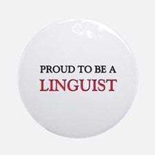 Proud to be a Linguist Ornament (Round)