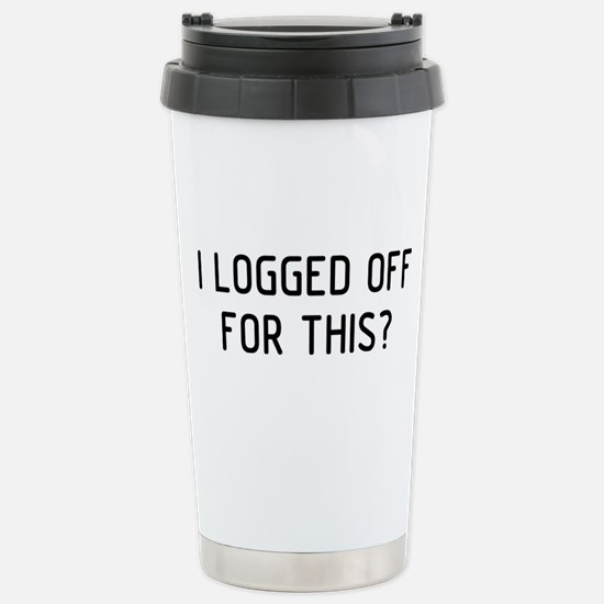 I Logged Off Travel Mug