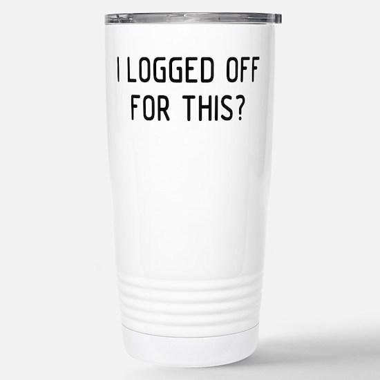 I Logged Stainless Steel Travel Mug