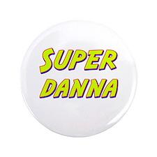 """Super danna 3.5"""" Button"""