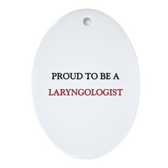 Proud to be a Laryngologist Oval Ornament