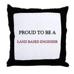 Proud to be a Land Based Engineer Throw Pillow