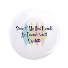"Environmental Scientists Friends 3.5"" Button"