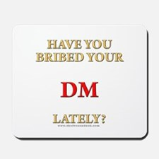 Have You Bribed Your DM Lately? Mousepad
