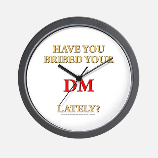 Have You Bribed Your DM Lately? Wall Clock