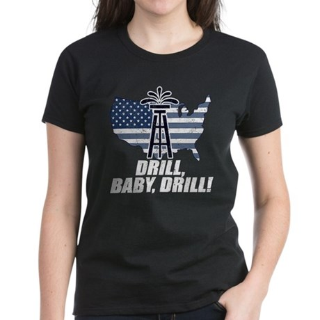 Drill Baby Drill! Women's Dark T-Shirt