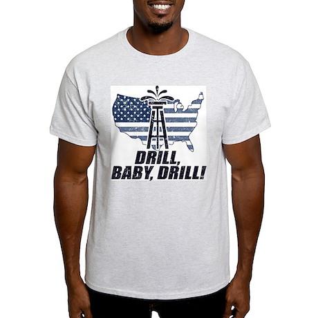 Drill Baby Drill! Light T-Shirt
