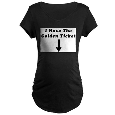 I Have the Golden Ticket Maternity Dark T-Shirt