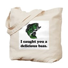 I Caught You A Delicious Bass Tote Bag