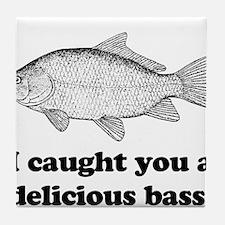 I Caught You A Delicious Bass Tile Coaster