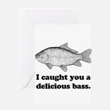 I Caught You A Delicious Bass Greeting Card