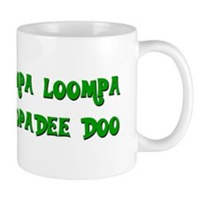 Oompa loompa doopadee do Mug