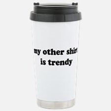 My Other Shirt Is Trendy Travel Mug