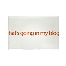 That's Going In My Blog - web Rectangle Magnet (10