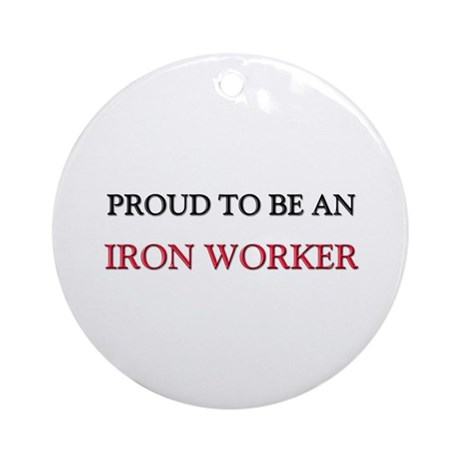 Proud To Be A IRON WORKER Ornament (Round)