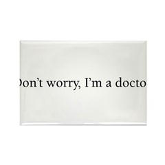 Don't Worry, I'm a Doctor Rectangle Magnet
