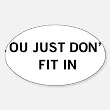 You Just Don't Fit In Oval Decal