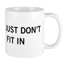 You Just Don't Fit In Mug