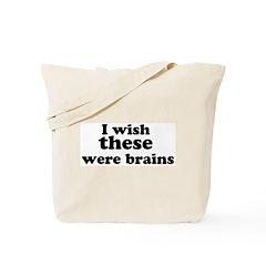 I wish these were brains Tote Bag