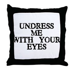 Undress Me With Your Eyes Throw Pillow